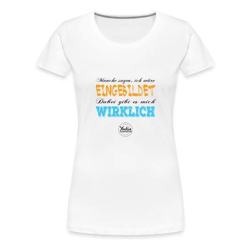 Einbildung Weiss - Frauen Premium T-Shirt