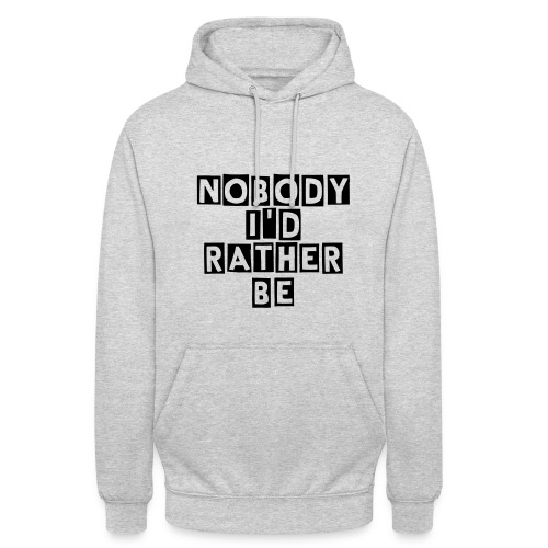 Nobody I'd Rather Be - Unisex Hoodie