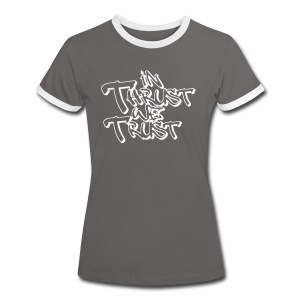 in thrust we trust - Frauen Kontrast-T-Shirt