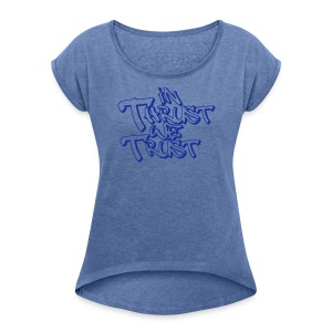 in thrust we trust - Frauen T-Shirt mit gerollten Ärmeln