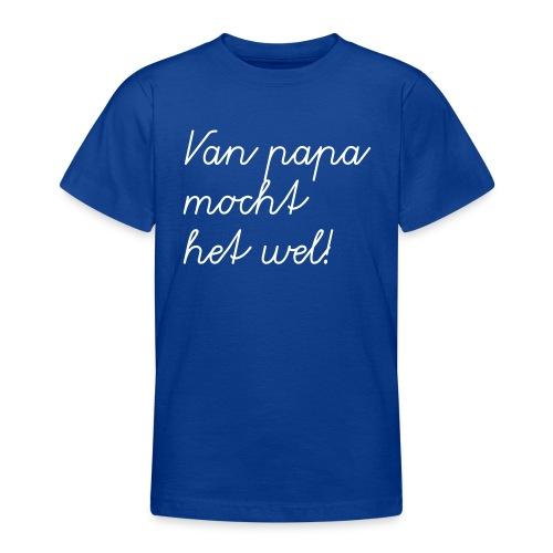 Kindershirt - Van Papa mocht het wel!  - Teenager T-shirt