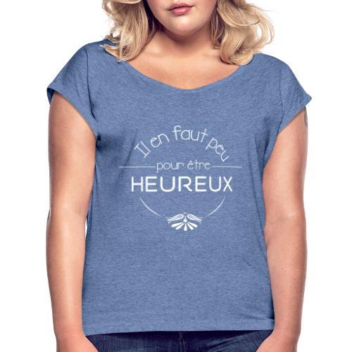 """T-shirt Femme """"Il en faut peu pour être heureux"""" - T-shirt à manches retroussées Femme"""