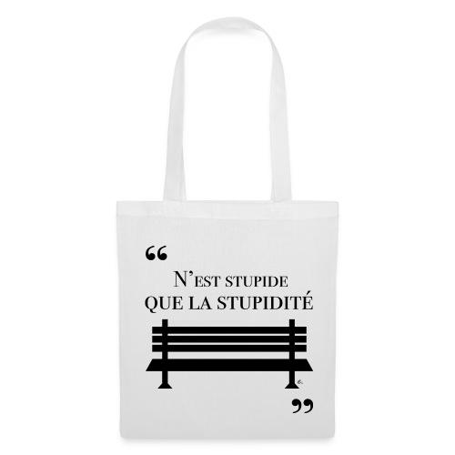 """Tote bag N'est stupide que la stupidité"""" - Tote Bag"""
