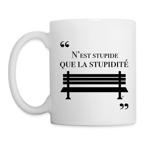 """Tasse N'est stupide que la stupidité"""" - Mug blanc"""
