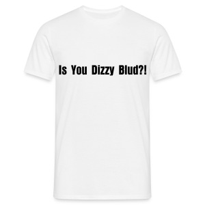 You Dizzy Blud?! - Men's T-Shirt