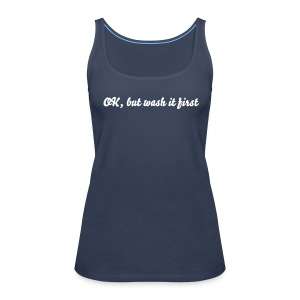 Ok, but wash it first - Frauen Premium Tank Top