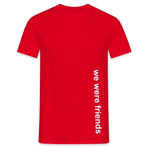 We were friends - Plain Red Tee - Men's T-Shirt