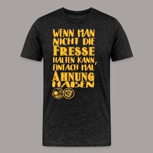 Wenn mann nicht die Fresse ... - Männer Premium T-Shirt