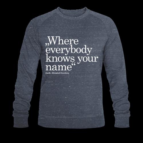 Where  Everybody  Knows Your  Name - Klassisches Herren Sweatshirt - BIO Baumwolle - #BNRBBG - Männer Bio-Sweatshirt von Stanley & Stella