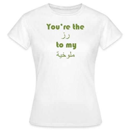 You're the ruz to my molokhiya - Women's T-Shirt