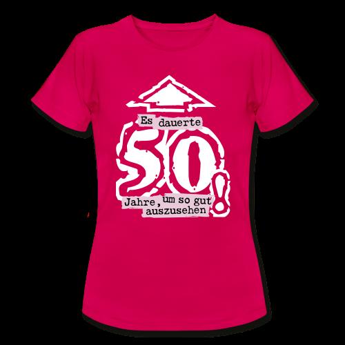 Es dauerte 50 Jahre, um so gut auszusehen! - Frauen T-Shirt