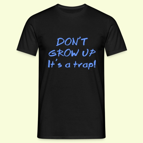Don't grow up it's a trap - Men's T-Shirt