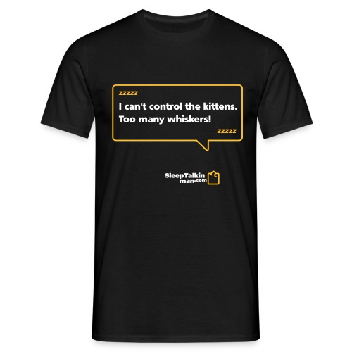 MENS: I can't control the kittens. Too many whiskers!  - Men's T-Shirt