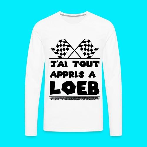 T-shirt manches longues Premium Homme J'ai tout appris à Loeb - T-shirt manches longues Premium Homme