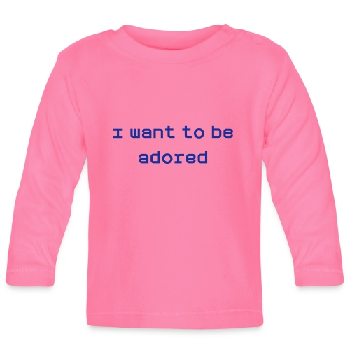 'I want to be adored' - Long Sleeve Baby Tee - Baby Long Sleeve T-Shirt