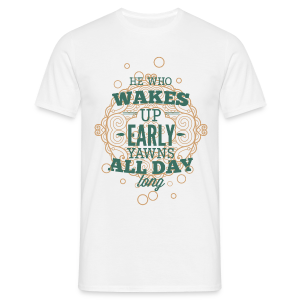 He wakes up early - T-shirt Homme