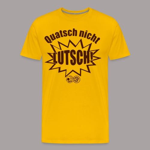 Quatsch nicht Lutsch - Männer Premium T-Shirt