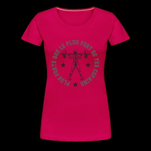 Plus forte que le plus fort de tes copains ! - T-shirt Premium Femme