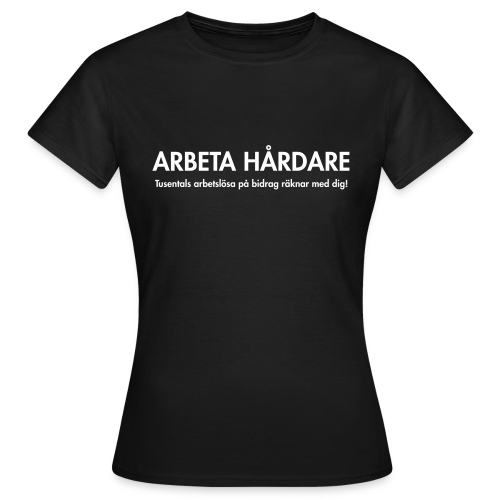 T-shirt dam, Arbeta hårdare - T-shirt dam