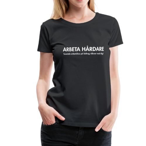 T-shirt dam Premium, Arbeta hårdare - Premium-T-shirt dam