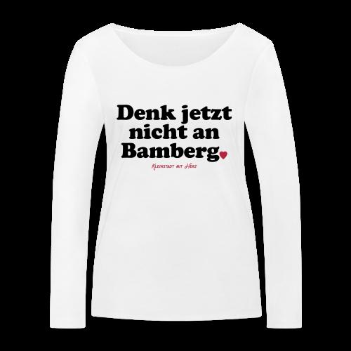 Denk jetzt nicht an Bamberg. - Damen BIO Langarmshirt - 100% Baumwolle - #SERS  - Frauen Bio-Langarmshirt von Stanley & Stella