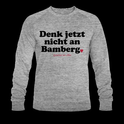 Denk jetzt nicht an Bamberg. - Klassisches Herren Sweatshirt - BIO Baumwolle - #BMRBBG - Männer Bio-Sweatshirt von Stanley & Stella