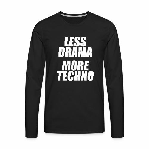 less drama. more techno. - langarm Shirt - Männer Premium Langarmshirt