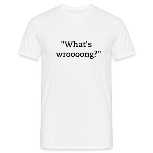 Precious Little Podcast 'What's wroooong?' White Men's T-Shirt - Men's T-Shirt