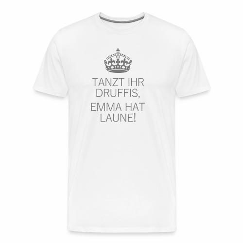 Tanzt Ihr Druffis, Emma hat Laune! - T-Shirt - Männer Premium T-Shirt
