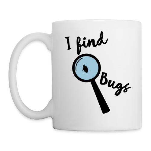 Nerd Sprüche - I find Bugs Tassen & Zubehör - Tasse