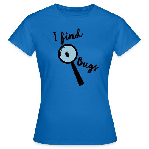 Nerd Sprüche - I find Bugs T-Shirts - Frauen T-Shirt