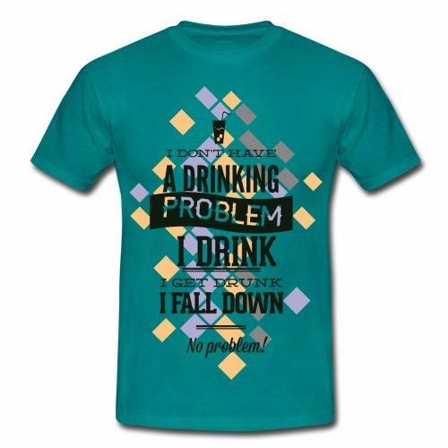 A drinking Problem - Männer T-Shirt