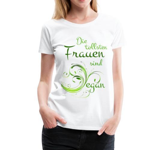 Die tollsten Frauen - Frauen Premium T-Shirt