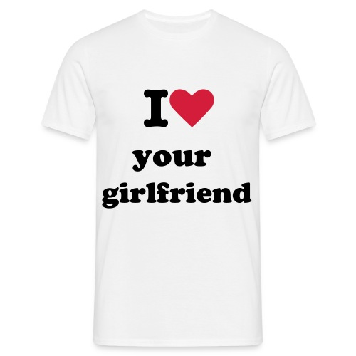 love your girlfriend - Men's T-Shirt