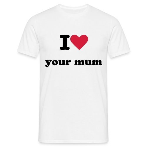 love your mum - Men's T-Shirt