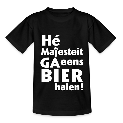 K - Hé Majesteit, ga eens bier halen - Teenager T-shirt