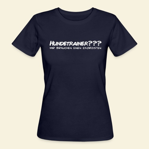 Hundetrainer??? - Frauen Bio-T-Shirt