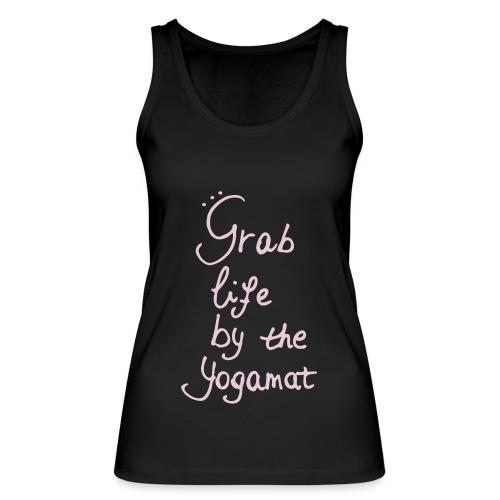 Grab life by the yogamat - Vrouwen bio tanktop van Stanley & Stella
