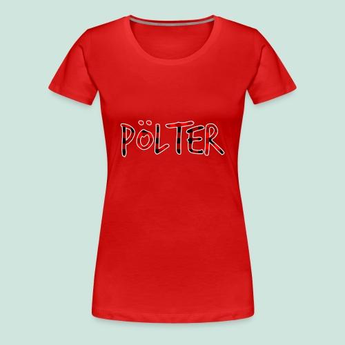 Pölter - DEIN SCHLAFSHIRT - Frauen Premium T-Shirt