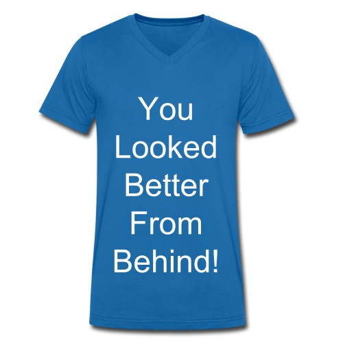 You looked better from behind - Men's Organic V-Neck T-Shirt by Stanley & Stella