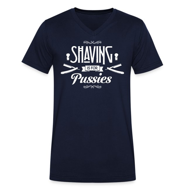 Shaving is for Pussies  - Men's V-neck (white print)