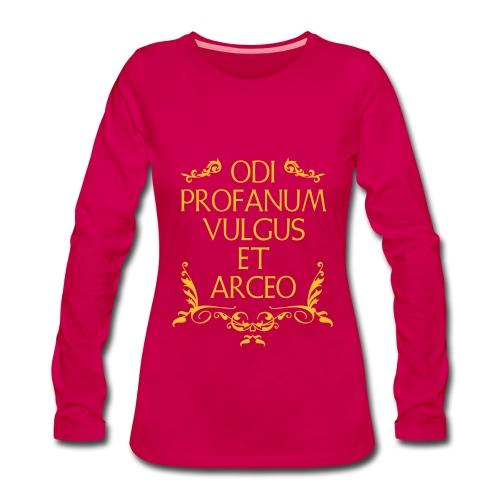 Odi Profanum Vulgus et Arceo - Maglietta Premium a manica lunga da donna