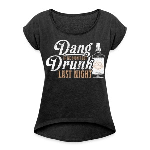Dang Drunk Ladies Scoop Neck - Women's T-shirt with rolled up sleeves