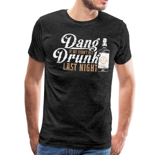 Dang Drunk Mens Tee - Men's Premium T-Shirt