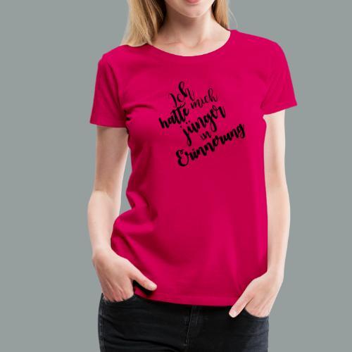 Ich hatte mich jünger in Erinnerung - Frauen Premium T-Shirt