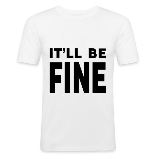 It'll Be Fine Slim Fit T - Men's Slim Fit T-Shirt