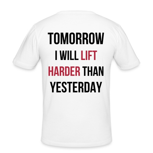 Tomorrow I Will Lift Harder Than Yesterday - Männer Slim Fit T-Shirt