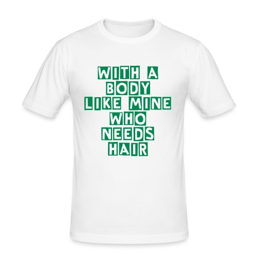 With a body like mine who needs hair - slim fit T-shirt
