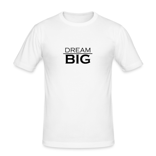 DREAM BIG - Männer Slim Fit T-Shirt