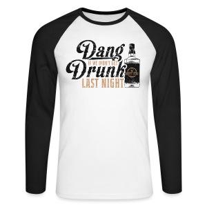 Dang Drunk Baseball Tee - Men's Long Sleeve Baseball T-Shirt